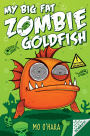 My Big Fat Zombie Goldfish: Book 1