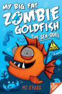 My Big Fat Zombie Goldfish: The Sea-Quel: Book 2