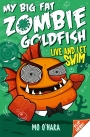 My Big Fat Zombie Goldfish: Live and Let Swim: Book 5